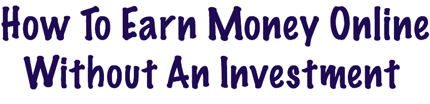 how to earn money without an investment